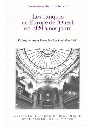 Les banques en Europe de l'Ouest de 1920 à nos jours. Colloque tenu à Bercy les 7 et 8¬octobre 1993