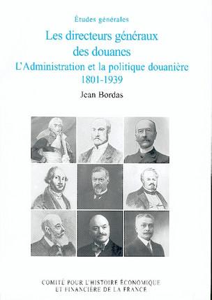 Les directeurs généraux des douanes, l'Administration et la politique douanière, 1801-1939