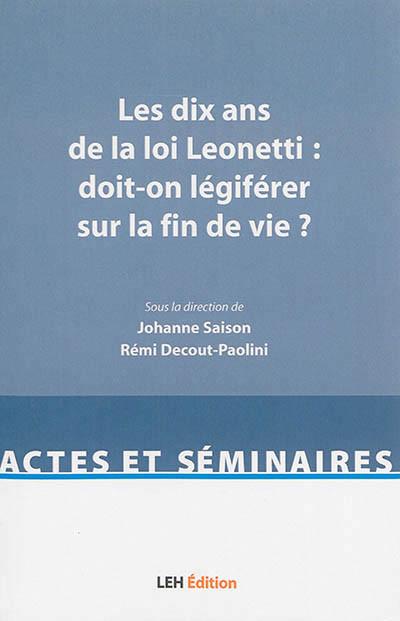 Les dix ans de la loi Leonetti : doit-on légiférer sur la fin de vie ?