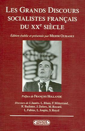 Les Grands Discours Socialistes Francais Du Xxe Siecle Badinter Blum Delors Fabius Jaures Jospin Mitterand Ouraoui Rocard Royal 9782804801281 Lgdj Fr