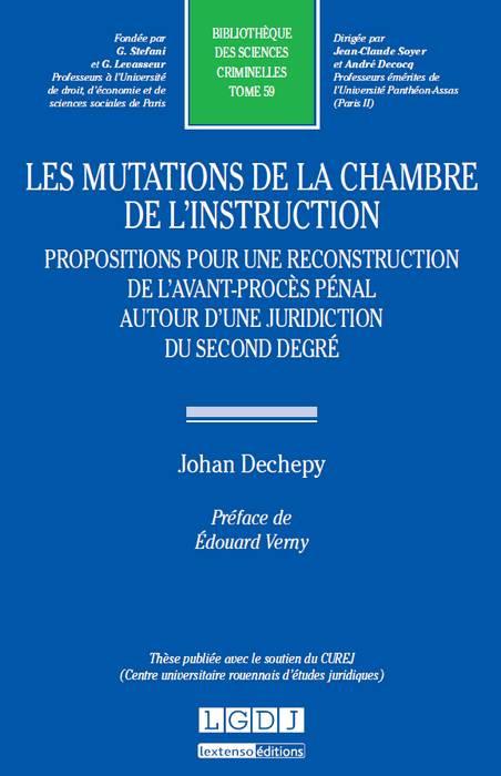 Les mutations de la chambre de l'instruction. Propositions pour une reconstruction de l'avant-procès pénal autour d'une juridiction du second degré