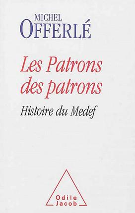 Les patrons des patrons : histoire du Medef