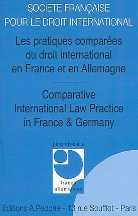 Les pratiques comparées du droit international en France et en Allemagne - Comparative International Law Practice in France & Germany