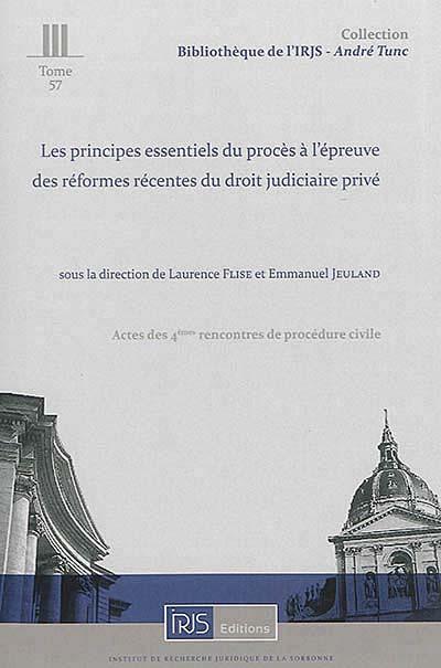 Les principes essentiels du procès à l'epreuve des réformes récentes du droit judiciaire privé