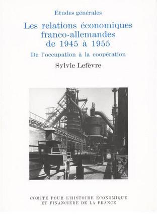 Les relations économiques franco-allemandes de 1945 à 1955. De l'occupation à la coopération
