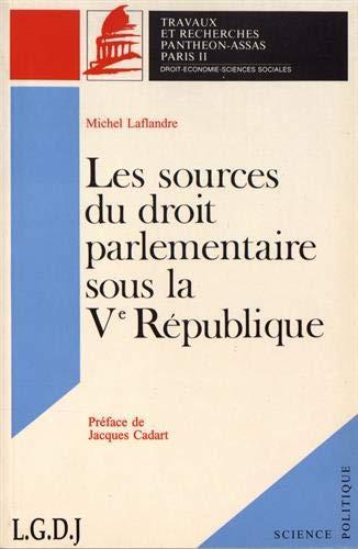 Les sources du droit parlementaire sous la Ve République. (Coll. Sciences politiques)