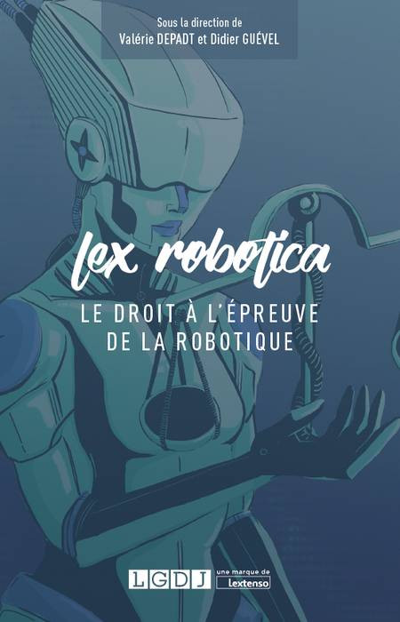 Lex Robotica - Le droit à l'épreuve de la robotique