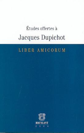 Liber amicorum. Etudes offertes à Jacques Dupichot