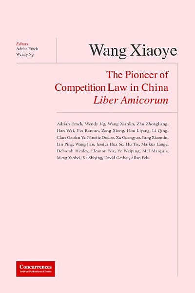 Liber Amicorum Wang Xiaoye - The Pioneer of Competition Law in China