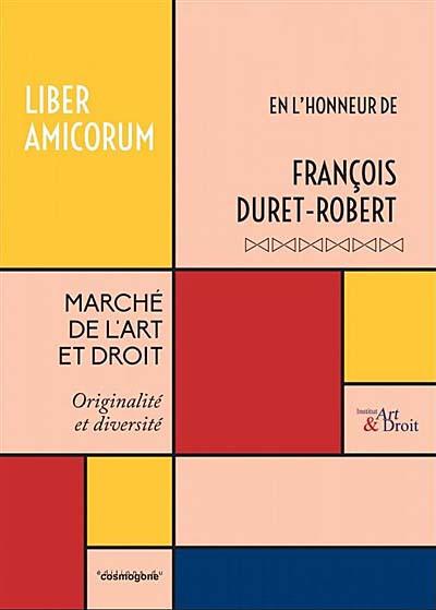 Marché de l'art et droit - Liber amicorum en l'honneur de François Duret-Robert