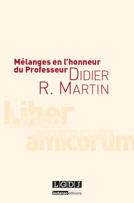 Mélanges en l'honneur du Professeur Didier R. Martin