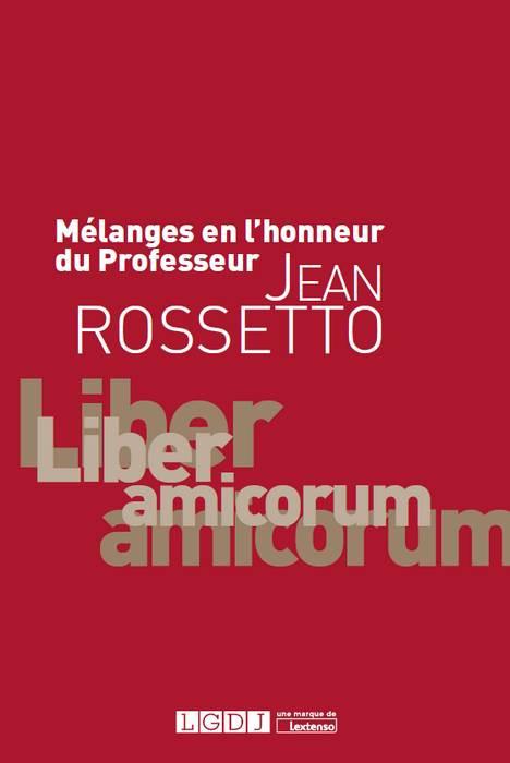Mélanges en l'honneur du professeur Jean Rossetto