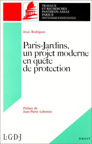Paris-Jardins. Un projet moderne en quête de protection. (Coll. Droit)