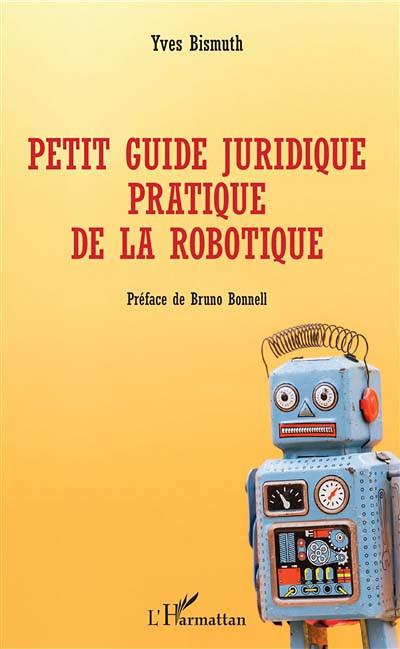 Petit guide juridique pratique de la robotique