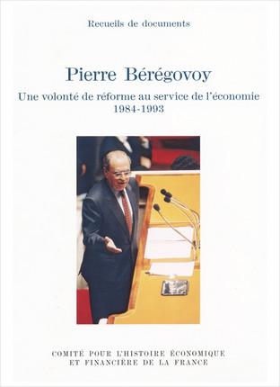 Pierre Bérégovoy. Une volonté de réforme au service de l'économie, 1984-1993