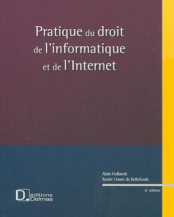Pratique du droit de l'informatique et de l'Internet