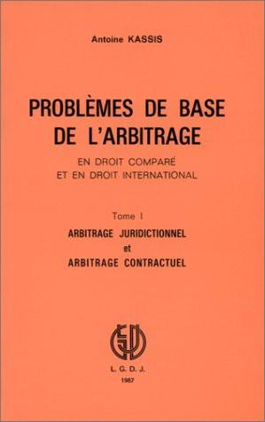 Problème de base de l'arbitrage. Arbitrage juridictionnel et arbitrage contractuel