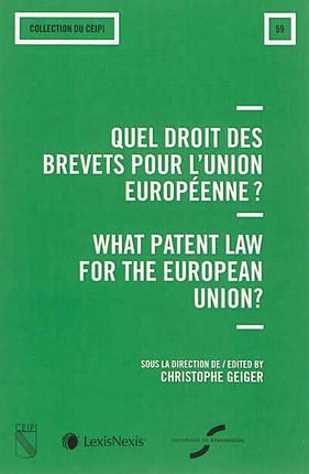 Quel droit des brevets pour l'Union européenne ? What Patent Law for the European Union? N°59