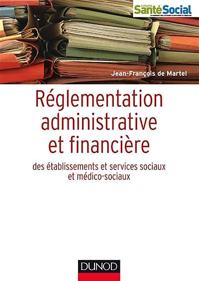 Réglementation administrative et financière des établissements sociaux et médico-sociaux