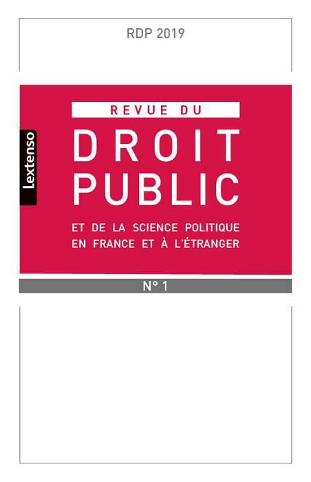 Revue du droit public de la science politique en France et à l'étranger, janvier-février 2019 N°1