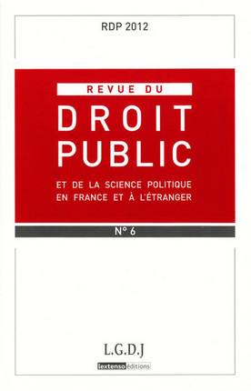 Revue du droit public de la science politique en France et à l'étranger, novembre-décembre 2012 N°6