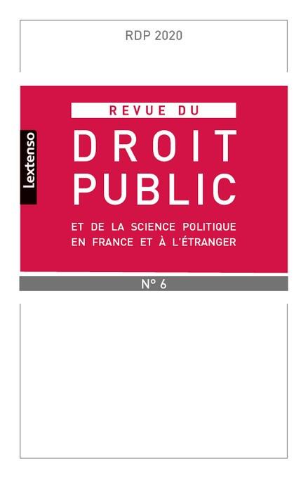 Revue du droit public de la science politique en France et à l'étranger, novembre-décembre 2020 N°6