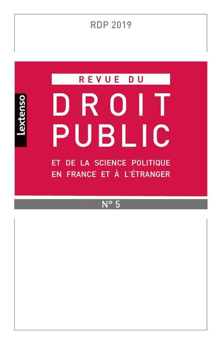 Revue du droit public de la science politique en France et à l'étranger, septembre-octobre 2019 N°5