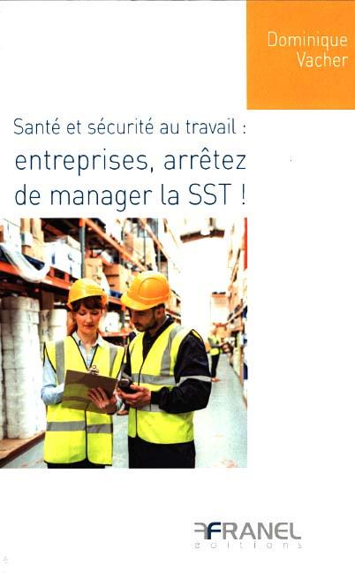 Santé et sécurité au travail : entreprises, arrêtez de manager la SST !