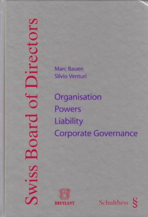 Swiss board of directors - Organisation Powers Liability Corporate Governance