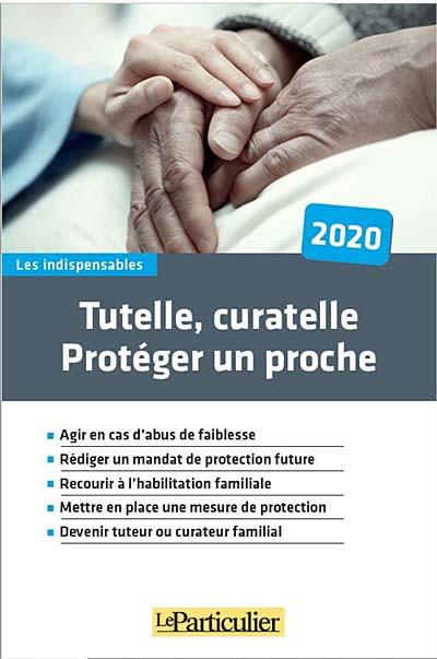 Tutelle, curatelle - Protéger un proche 2020
