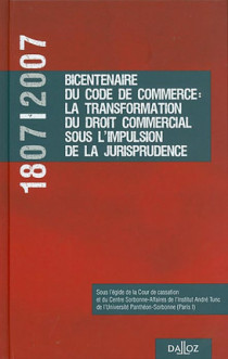 1807-2007, bicentenaire du code de commerce : la transformation du droit commercial sous l'impulsion de la jurisprudence