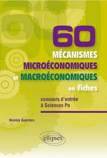 60 mécanismes microéconomiques et macroéconomiques en fiches