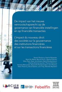 L'impact du nouveau droit des sociétés sur la gouvernance des institutions financières et sur les transactions financières - De impact van het nieuwe vennootschapsrecht op de governance van financiële instellingen en op financiële transacties