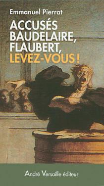 Accusés Baudelaire, Flaubert, levez-vous !