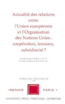 Actualité des relations entre l'Union européenne et l'Organisation des Nations Unies : coopération, tensions, subsidiarité ?