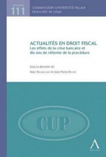 Actualités en droit fiscal - Les effets de la crise bancaire et dix ans de réforme de la procédure