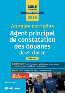 Agent principal de constatation des douanes de 2e classe : annales corrigées 2019