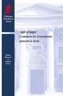 Agir et juger - Comment les économistes pensent le droit