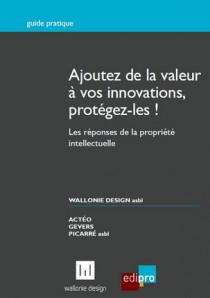 Ajoutez de la valeur à vos innovations, protégez-les !
