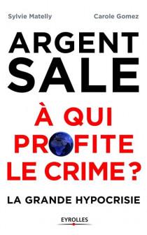 Argent sale : à qui profite le crime ?