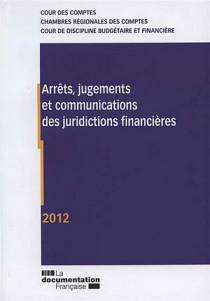 Arrêts, jugements et communications des juridictions financières 2012