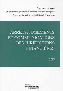 Arrêts, jugements et communications des juridictions financières 2013