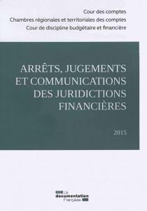Arrêts, jugements et communications des juridictions financières 2015
