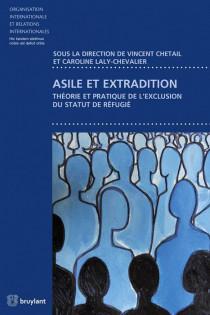 Asile et extradition - Théorie et pratique de l'exclusion du statut de réfugié
