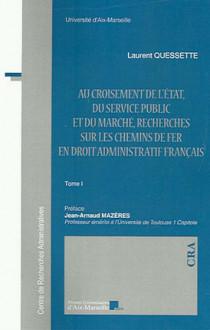 Au croisement de l'Etat, du service public et du marché, recherches sur les chemins de fer en droit administratif français, 2 volumes