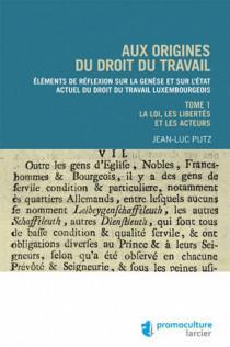Aux origines du droit du travail luxembourgeois :Législation, libertés et acteurs