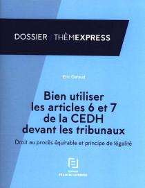 Bien utiliser les articles 6 et 7 de la CEDH devant les tribunaux