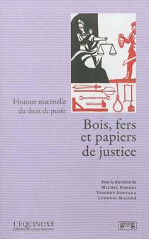 Bois, fers et papiers de justice