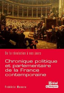 Chronique politique et parlementaire de la France contemporaine