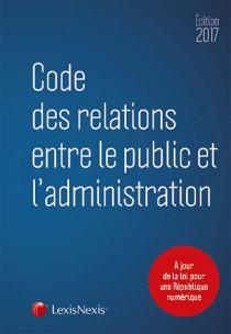 Code des relations entre le public et l'administration - Edition 2017